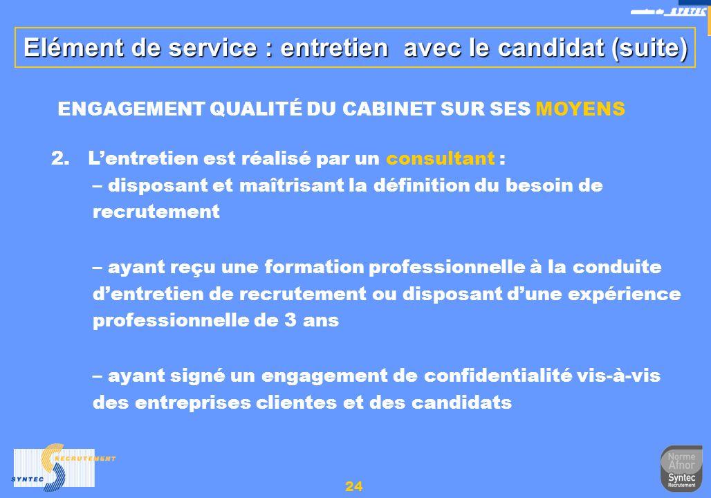 24 2. Lentretien est réalisé par un consultant : – disposant et maîtrisant la définition du besoin de recrutement – ayant reçu une formation professio