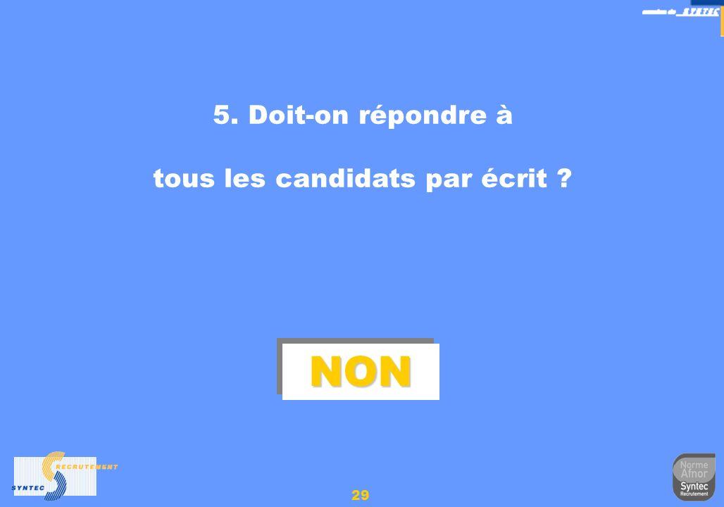 29 5. Doit-on répondre à tous les candidats par écrit ? NONNON