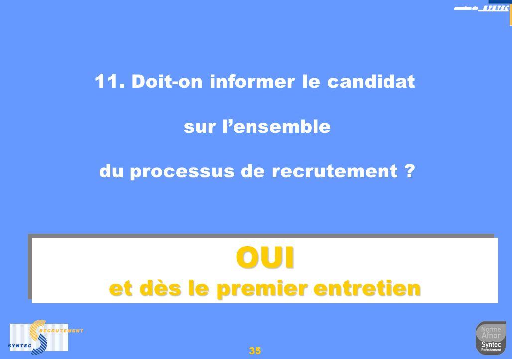 35 11. Doit-on informer le candidat sur lensemble du processus de recrutement ? OUI et dès le premier entretien