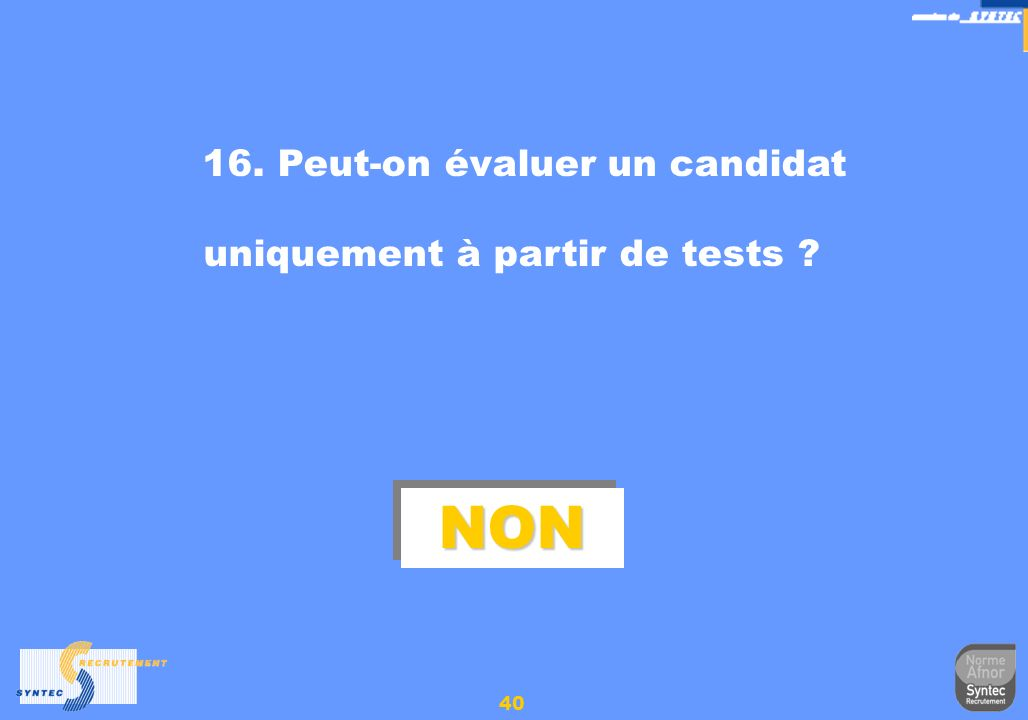 41 17. A-t-on lobligation dinformer le candidat sur ce quévalue un test ? OUIOUI