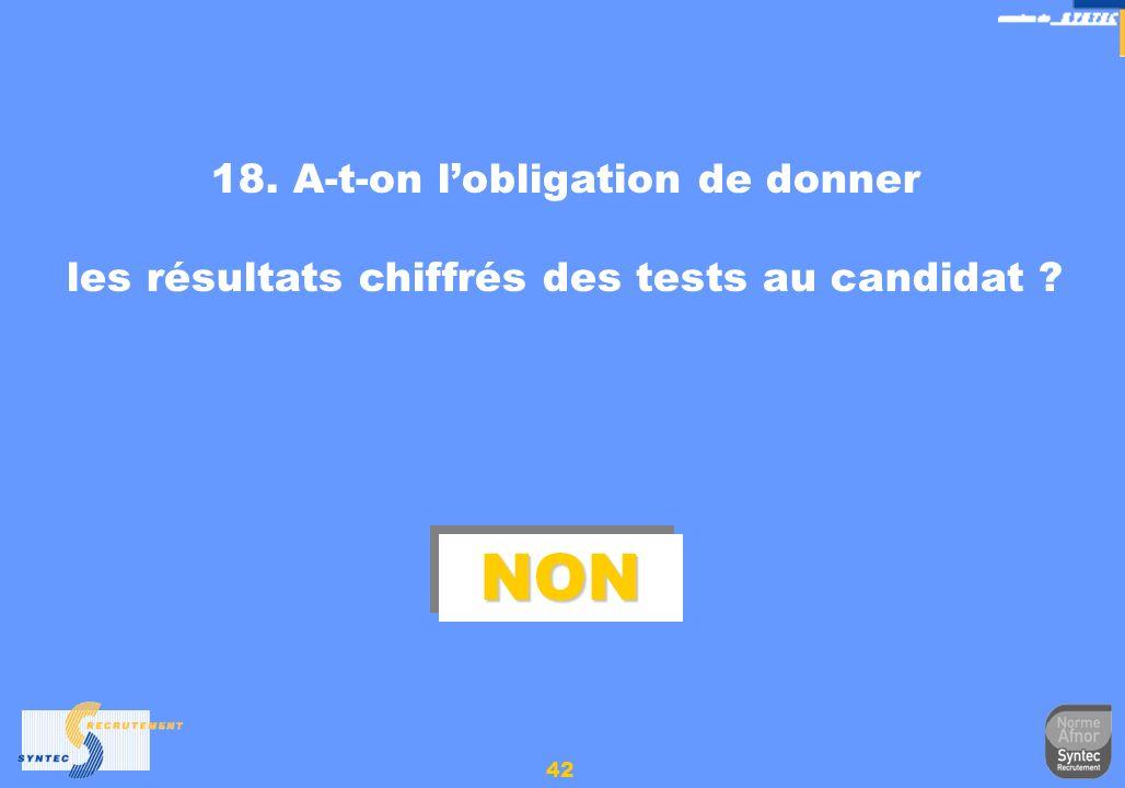 42 18. A-t-on lobligation de donner les résultats chiffrés des tests au candidat ? NONNON