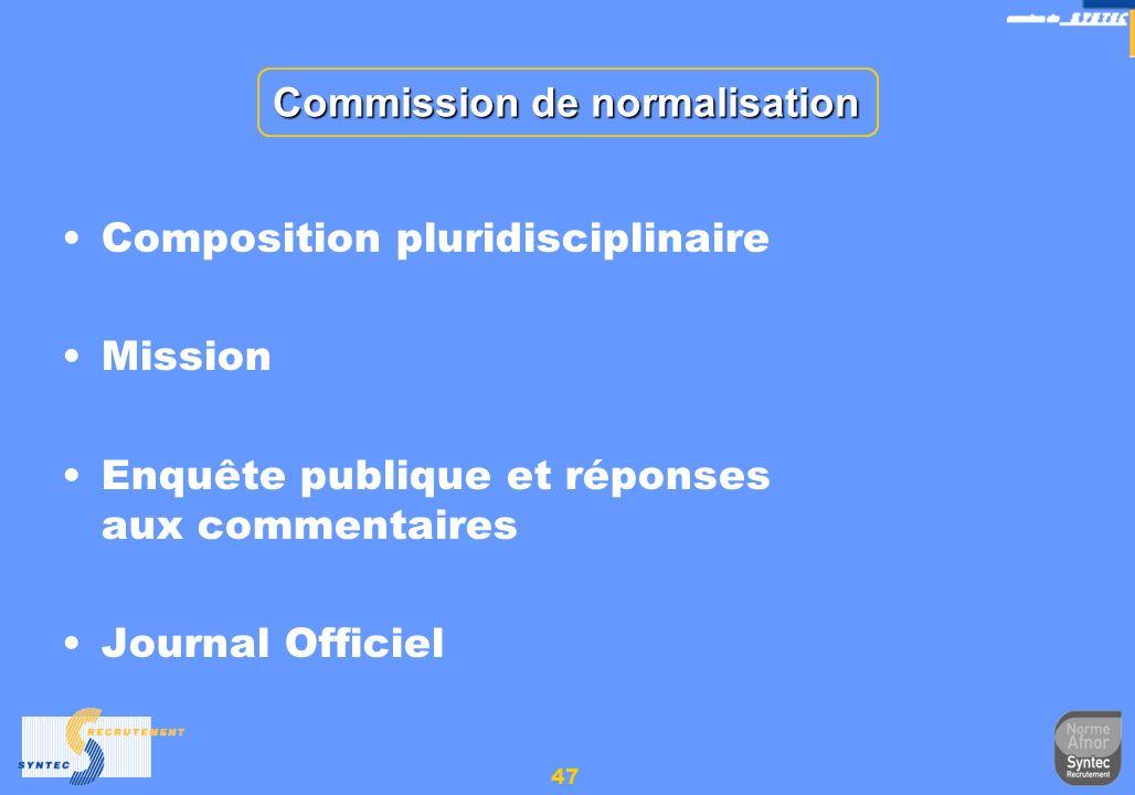 47 Commission de normalisation Composition pluridisciplinaire Mission Enquête publique et réponses aux commentaires Journal Officiel