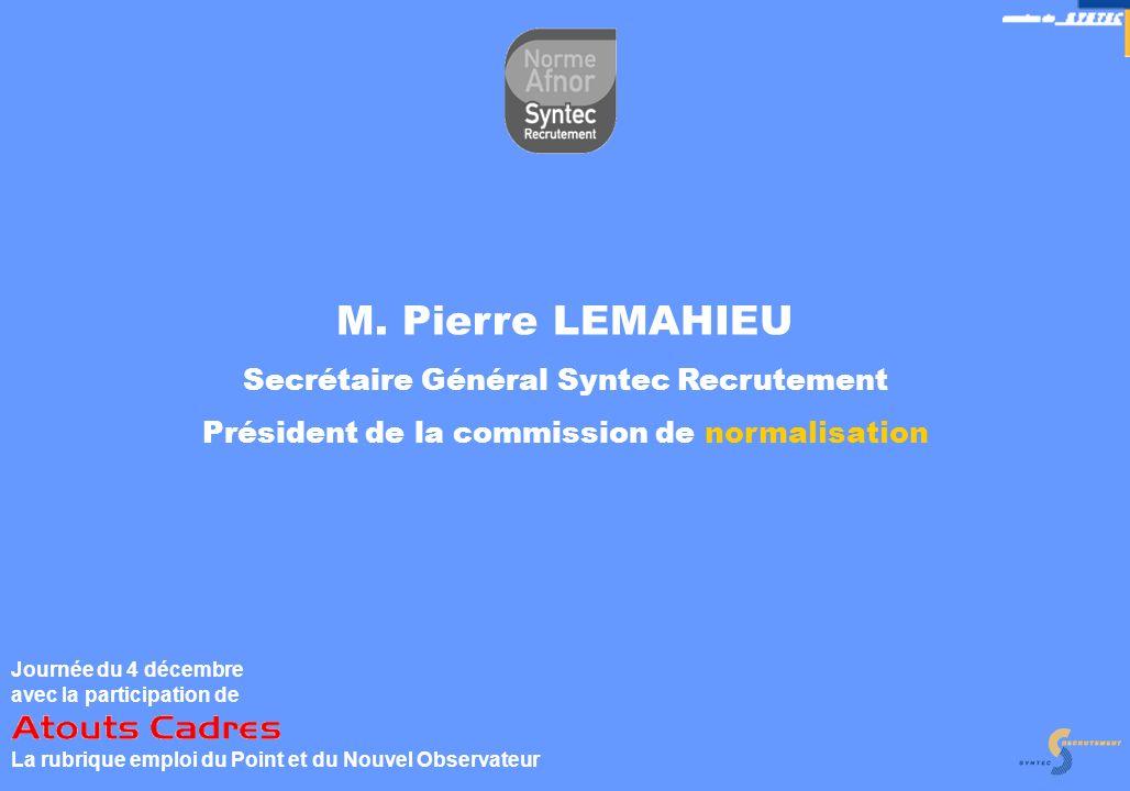 9 M. Pierre LEMAHIEU Secrétaire Général Syntec Recrutement Président de la commission de normalisation Journée du 4 décembre avec la participation de