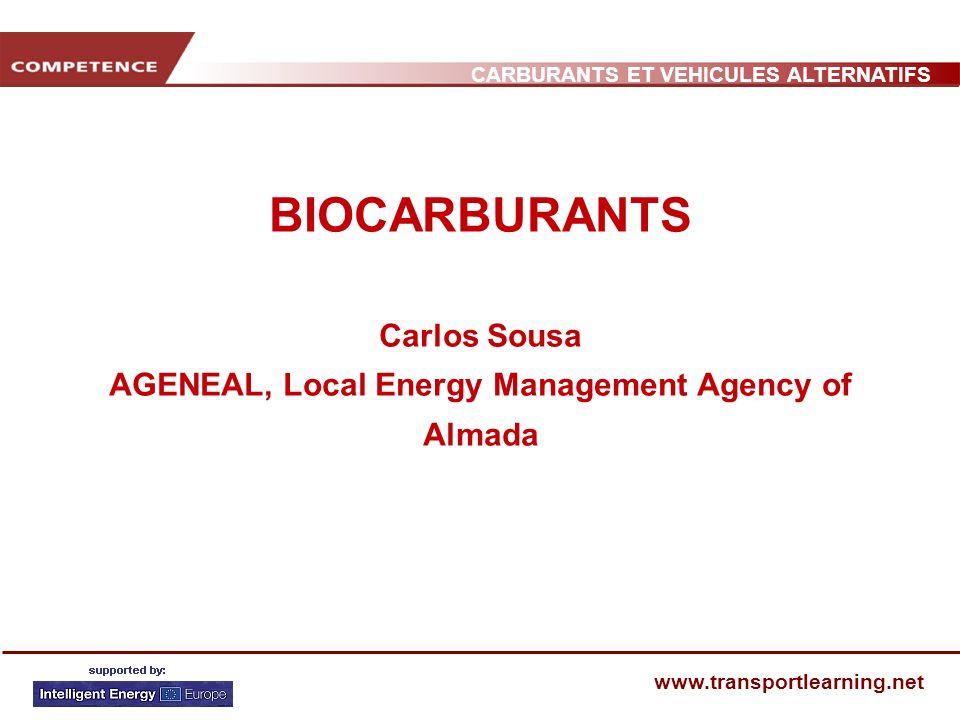 CARBURANTS ET VEHICULES ALTERNATIFS www.transportlearning.net BIOCARBURANTS Carlos Sousa AGENEAL, Local Energy Management Agency of Almada