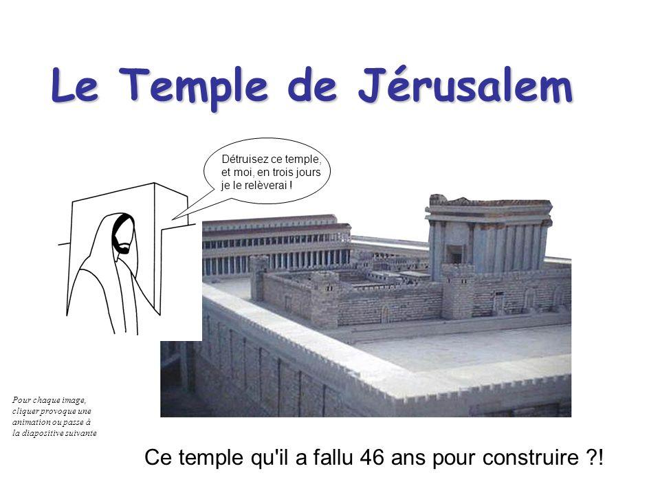 Le Temple de Jérusalem Détruisez ce temple, et moi, en trois jours je le relèverai .