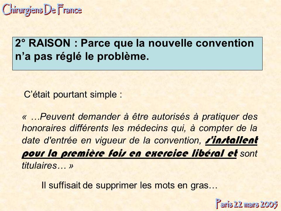 2° RAISON : Parce que la nouvelle convention na pas réglé le problème. « …Peuvent demander à être autorisés à pratiquer des honoraires différents les