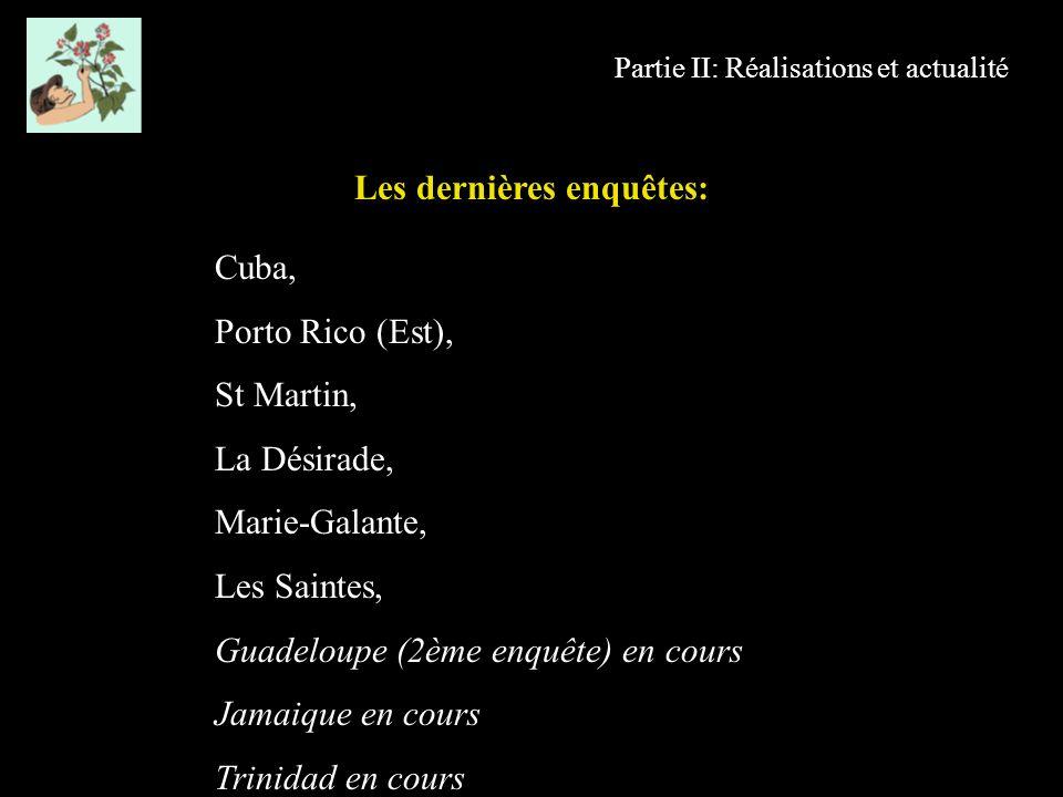 Partie II: Réalisations et actualité Cuba, Porto Rico (Est), St Martin, La Désirade, Marie-Galante, Les Saintes, Guadeloupe (2ème enquête) en cours Ja