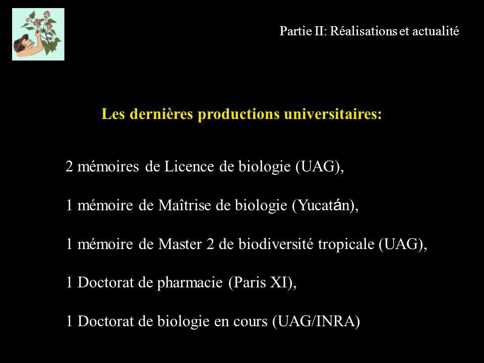 Partie II: Réalisations et actualité 2 mémoires de Licence de biologie (UAG), 1 mémoire de Maîtrise de biologie (Yucat á n), 1 mémoire de Master 2 de