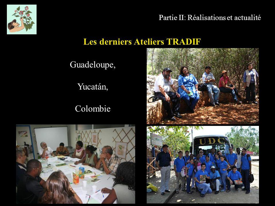 Partie II: Réalisations et actualité Guadeloupe, Yucatán, Colombie Les derniers Ateliers TRADIF