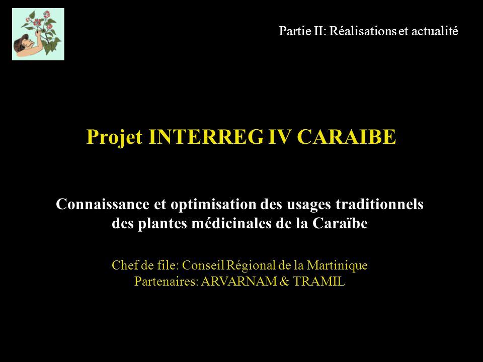 Partie II: Réalisations et actualité Projet INTERREG IV CARAIBE Connaissance et optimisation des usages traditionnels des plantes médicinales de la Ca