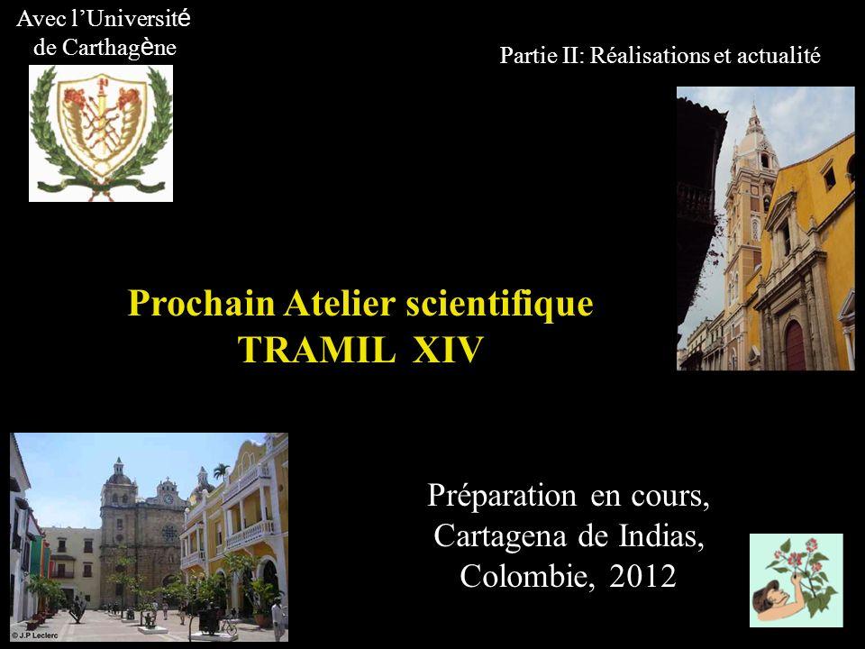 Partie II: Réalisations et actualité Prochain Atelier scientifique TRAMIL XIV Préparation en cours, Cartagena de Indias, Colombie, 2012 Avec lUniversi
