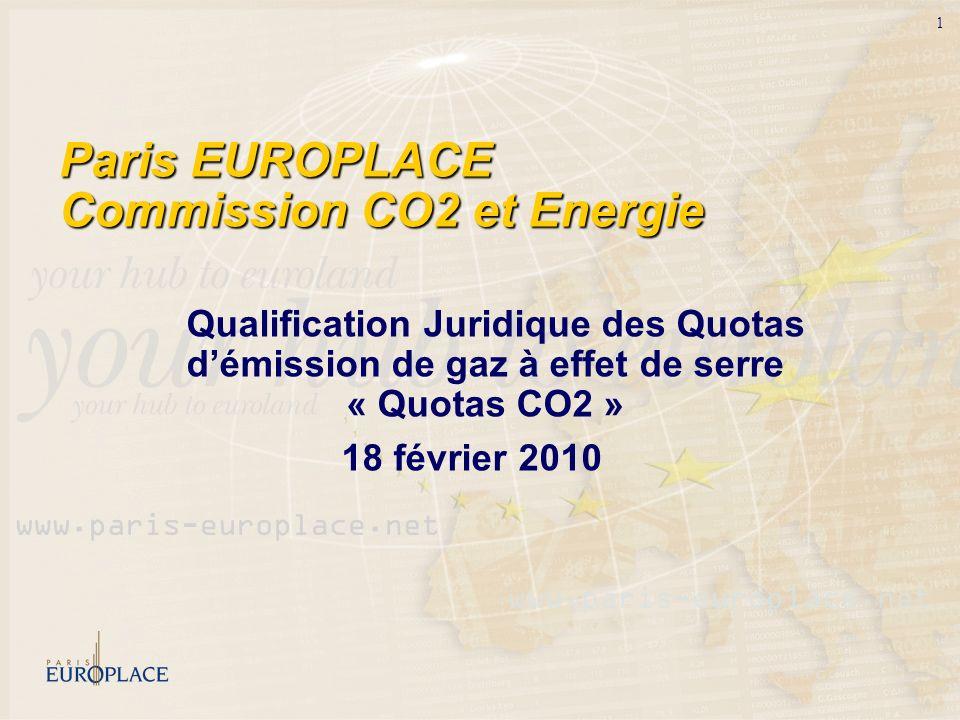 1 Paris EUROPLACE Commission CO2 et Energie Qualification Juridique des Quotas démission de gaz à effet de serre « Quotas CO2 » 18 février 2010