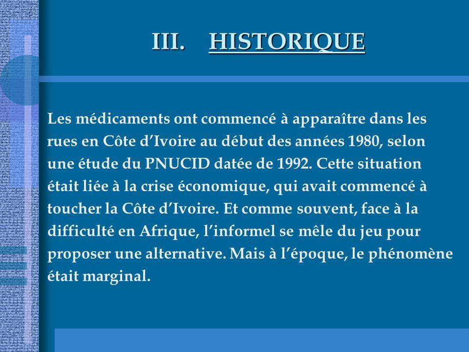III.HISTORIQUE Les médicaments ont commencé à apparaître dans les rues en Côte dIvoire au début des années 1980, selon une étude du PNUCID datée de 19