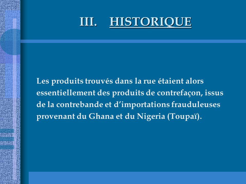 III.HISTORIQUE Les produits trouvés dans la rue étaient alors essentiellement des produits de contrefaçon, issus de la contrebande et dimportations fr