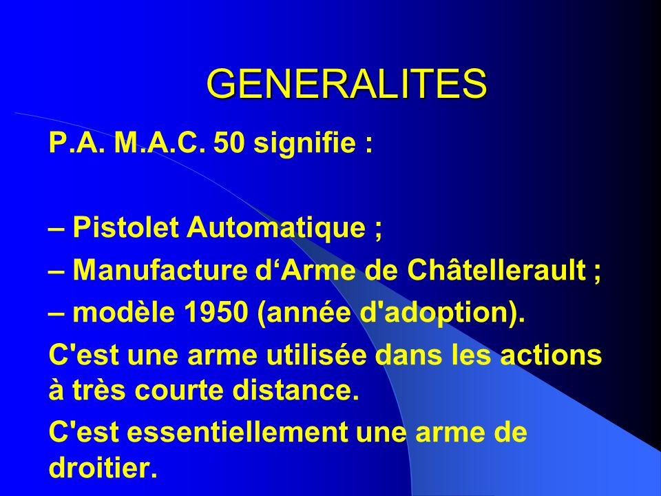 GENERALITES P.A. M.A.C. 50 signifie : – Pistolet Automatique ; – Manufacture dArme de Châtellerault ; – modèle 1950 (année d'adoption). C'est une arme