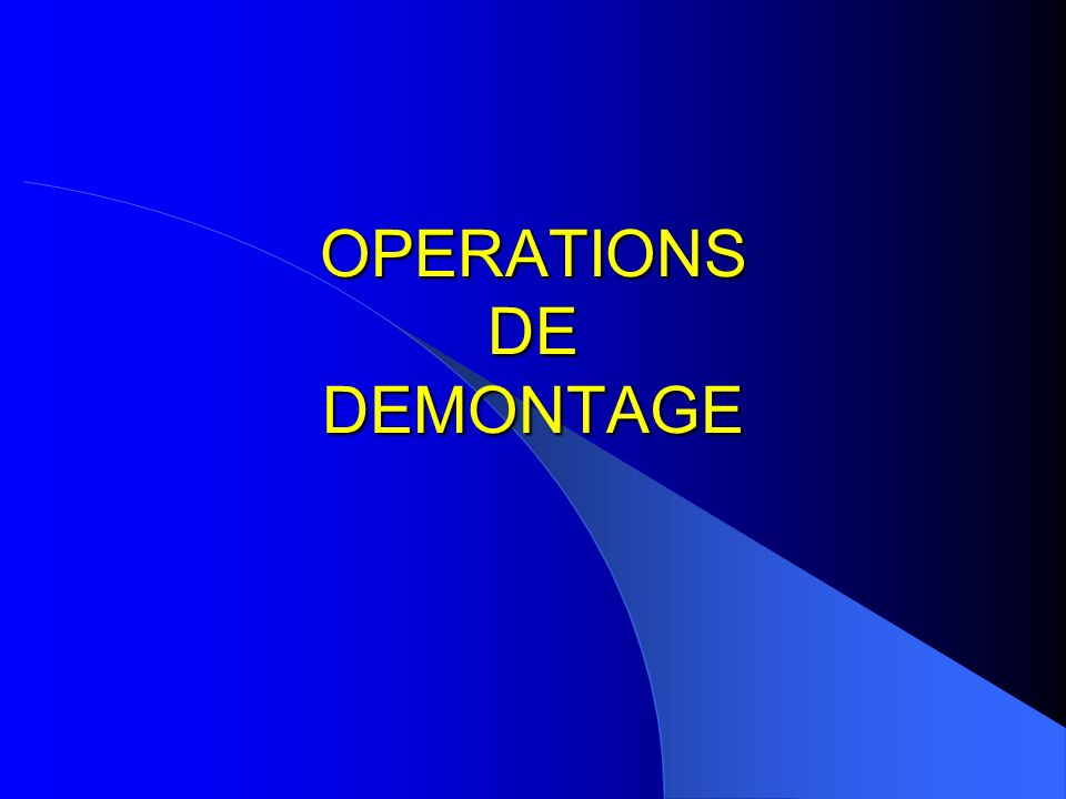 OPERATIONS DE DEMONTAGE