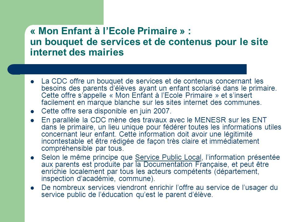 « Mon Enfant à lEcole Primaire » : un bouquet de services et de contenus pour le site internet des mairies La CDC offre un bouquet de services et de c