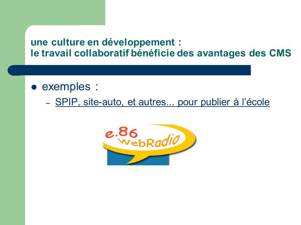 une culture en développement : le travail collaboratif bénéficie des avantages des CMS exemples : – SPIP, site-auto, et autres... pour publier à lécol