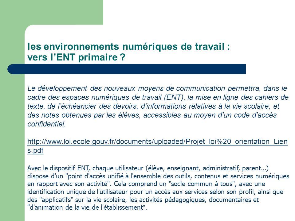 les environnements numériques de travail : vers lENT primaire ? Avec le dispositif ENT, chaque utilisateur (élève, enseignant, administratif, parent..