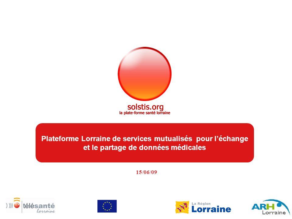 15/06/09 1 Plateforme Lorraine de services mutualisés pour léchange et le partage de données médicales
