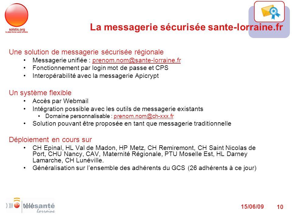 15/06/09 10 La messagerie sécurisée sante-lorraine.fr Une solution de messagerie sécurisée régionale Messagerie unifiée : prenom.nom@sante-lorraine.fr