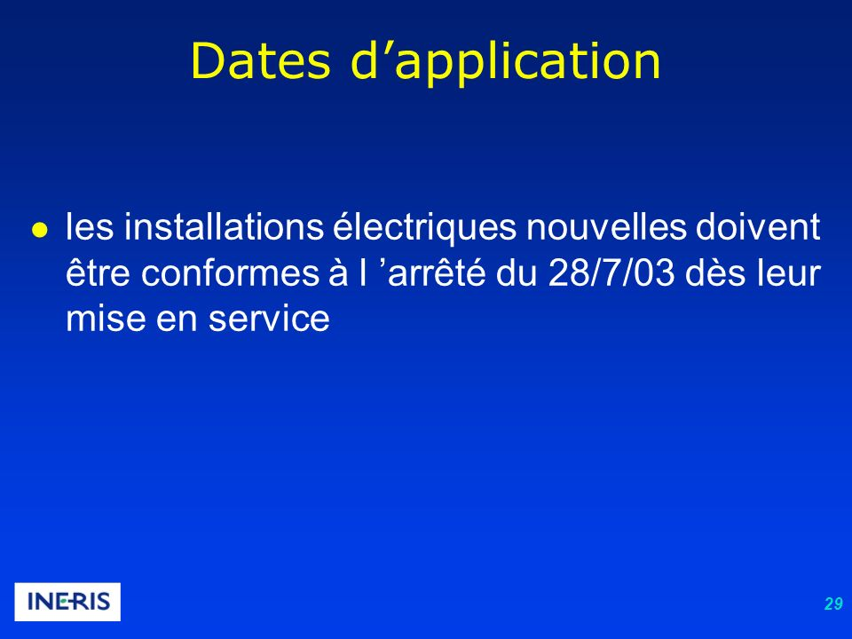 29 Dates dapplication les installations électriques nouvelles doivent être conformes à l arrêté du 28/7/03 dès leur mise en service