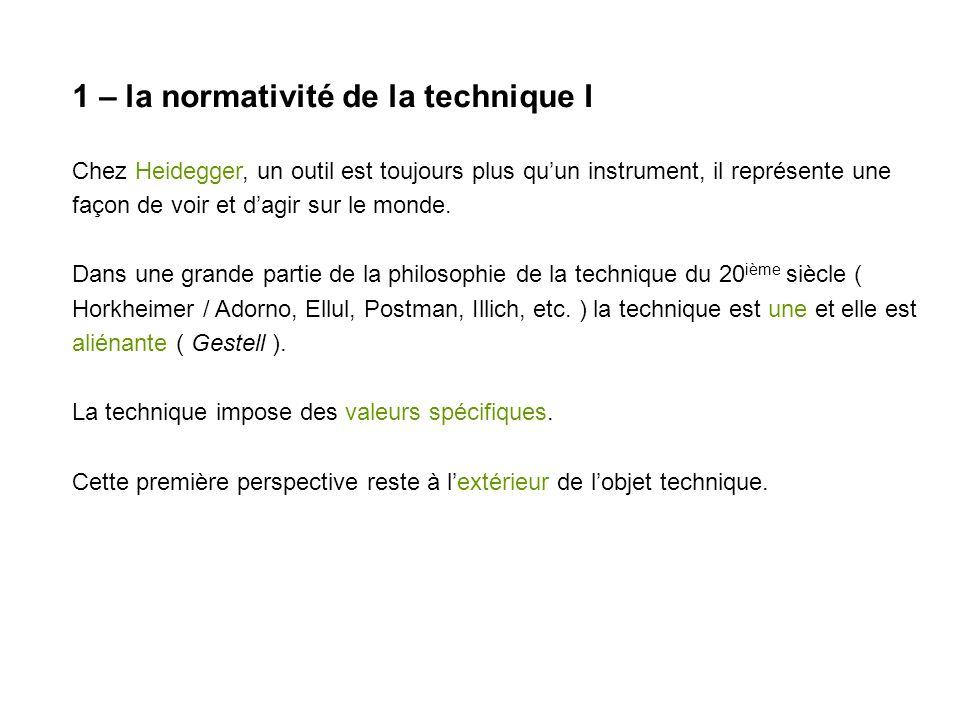 1 – la normativité de la technique II Pourtant, un nombre important de techniciens dans le domaine des NTIC se sont intéressés à la philosophie heideggérienne ( Winograd / Flores, Ciborra, Coyne, Ehn, etc.