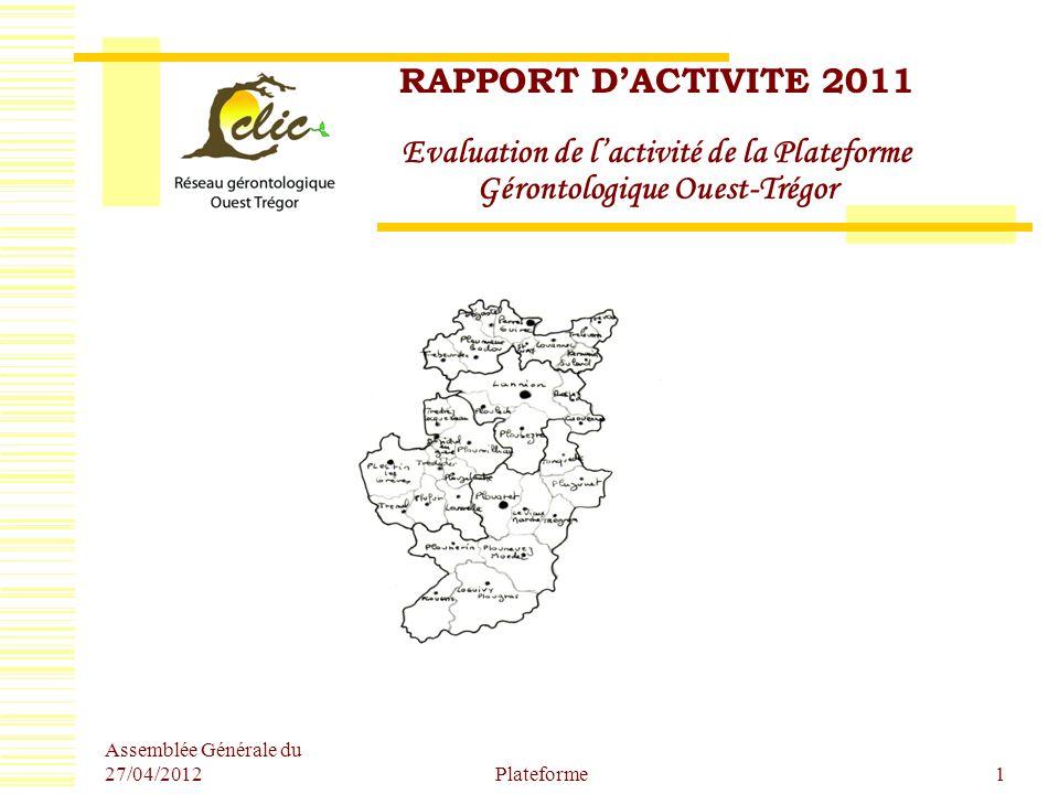 Assemblée Générale du 27/04/2012 Plateforme1 RAPPORT DACTIVITE 2011 Evaluation de lactivité de la Plateforme Gérontologique Ouest-Trégor