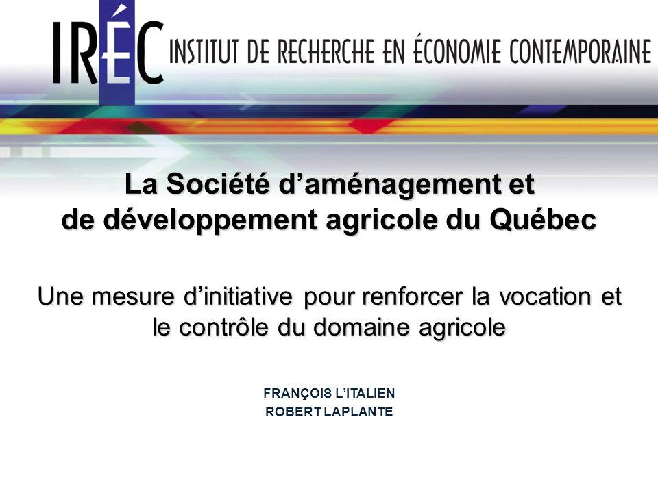 La Société daménagement et de développement agricole du Québec Une mesure dinitiative pour renforcer la vocation et le contrôle du domaine agricole FR