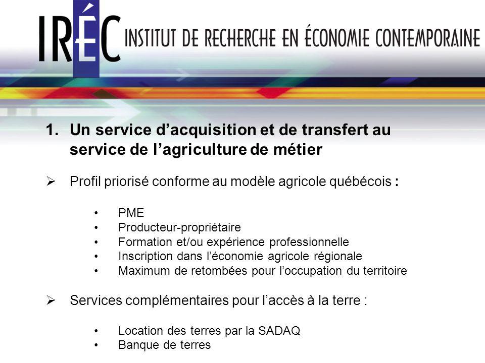 1.Un service dacquisition et de transfert au service de lagriculture de métier Profil priorisé conforme au modèle agricole québécois : PME Producteur-