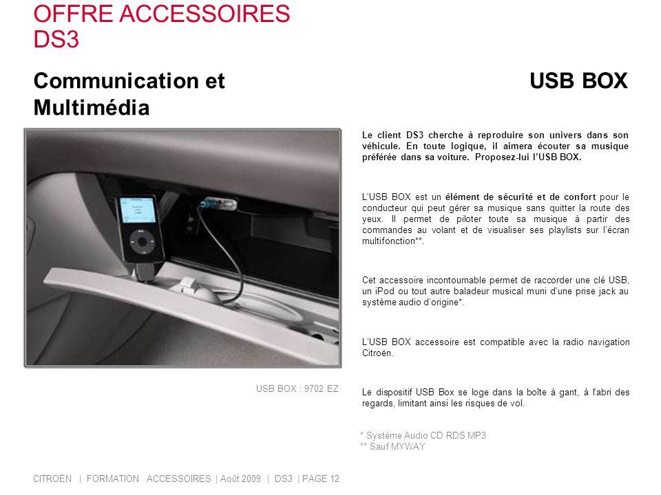 Communication et Multimédia USB BOX Le client DS3 cherche à reproduire son univers dans son véhicule. En toute logique, il aimera écouter sa musique p