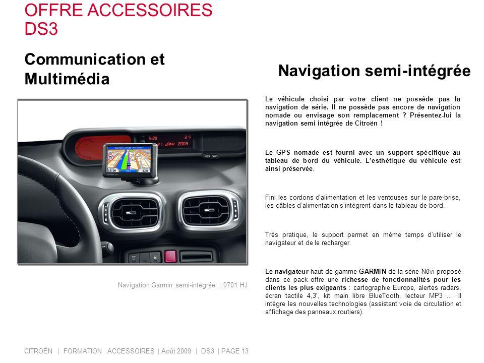 Communication et Multimédia Le véhicule choisi par votre client ne possède pas la navigation de série. Il ne possède pas encore de navigation nomade o