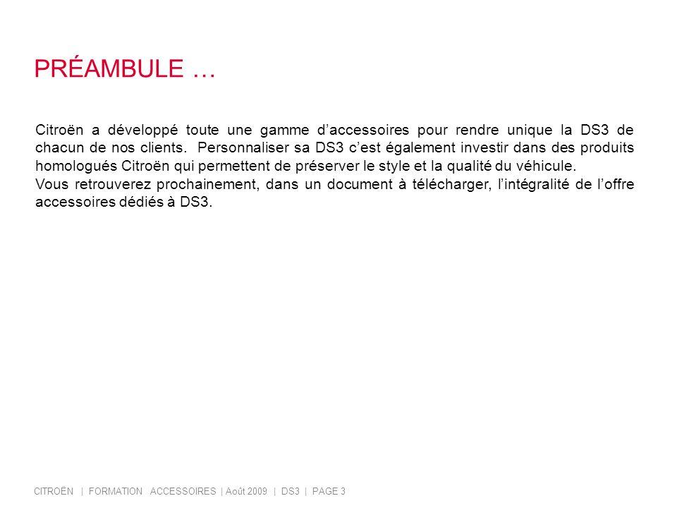 PRÉAMBULE … CITROËN | FORMATION ACCESSOIRES | Août 2009 | DS3 | PAGE 3 Citroën a développé toute une gamme daccessoires pour rendre unique la DS3 de c