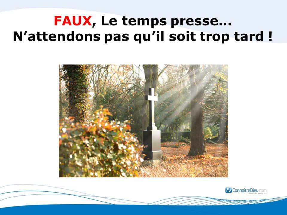 FAUX, Le temps presse… Nattendons pas quil soit trop tard !