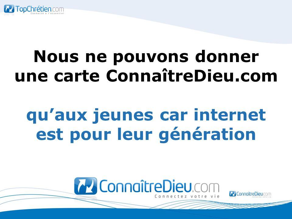 Nous ne pouvons donner une carte ConnaîtreDieu.com quaux jeunes car internet est pour leur génération
