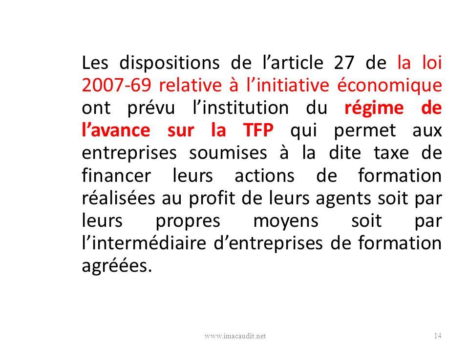 Les dispositions de larticle 27 de la loi 2007-69 relative à linitiative économique ont prévu linstitution du régime de lavance sur la TFP qui permet