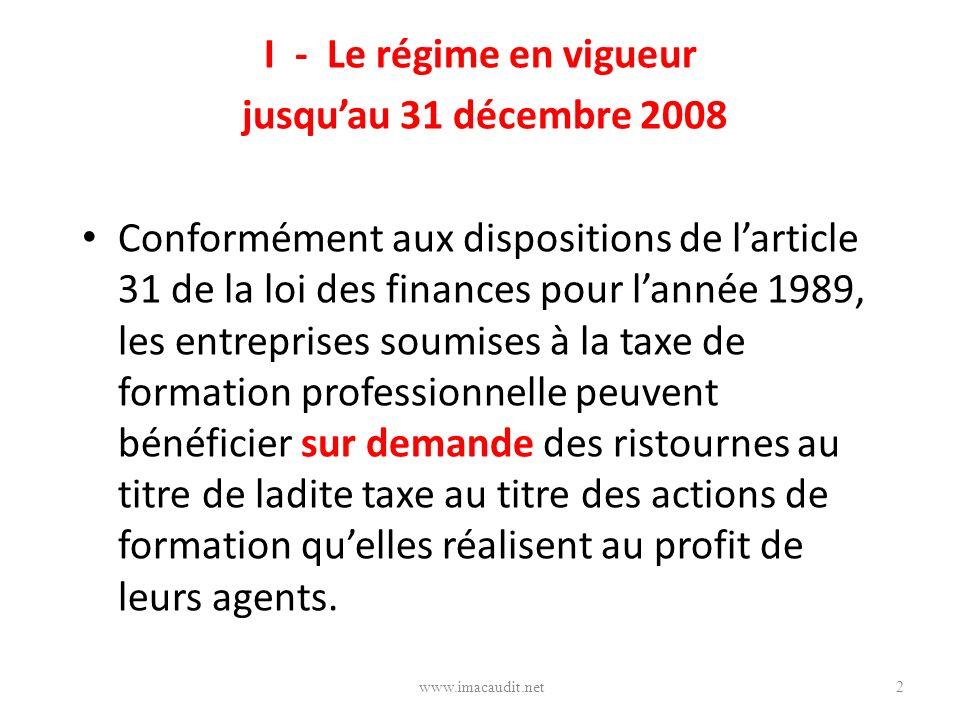 I - Le régime en vigueur jusquau 31 décembre 2008 Conformément aux dispositions de larticle 31 de la loi des finances pour lannée 1989, les entreprise