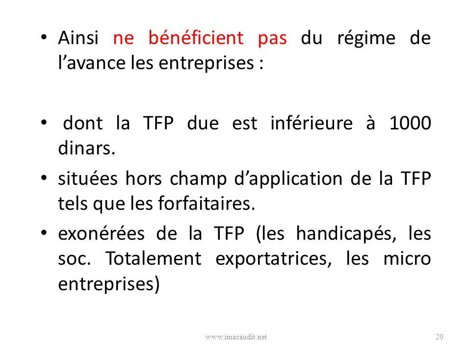 Ainsi ne bénéficient pas du régime de lavance les entreprises : dont la TFP due est inférieure à 1000 dinars. situées hors champ dapplication de la TF