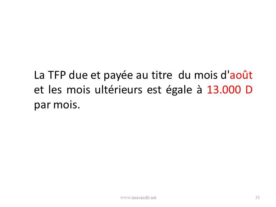 La TFP due et payée au titre du mois d'août et les mois ultérieurs est égale à 13.000 D par mois. 33www.imacaudit.net