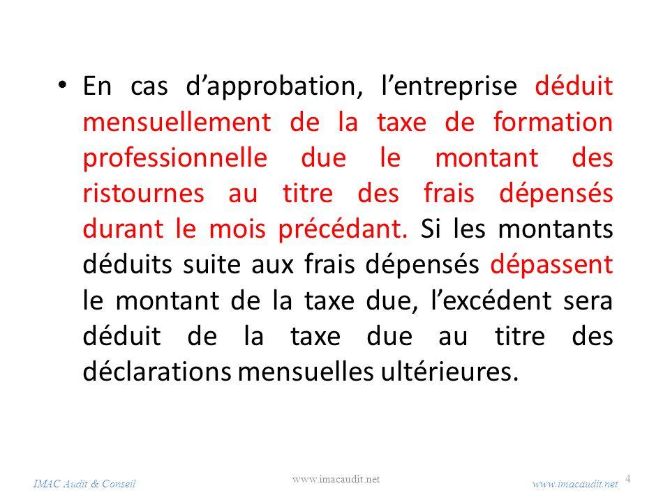 En cas dapprobation, lentreprise déduit mensuellement de la taxe de formation professionnelle due le montant des ristournes au titre des frais dépensé