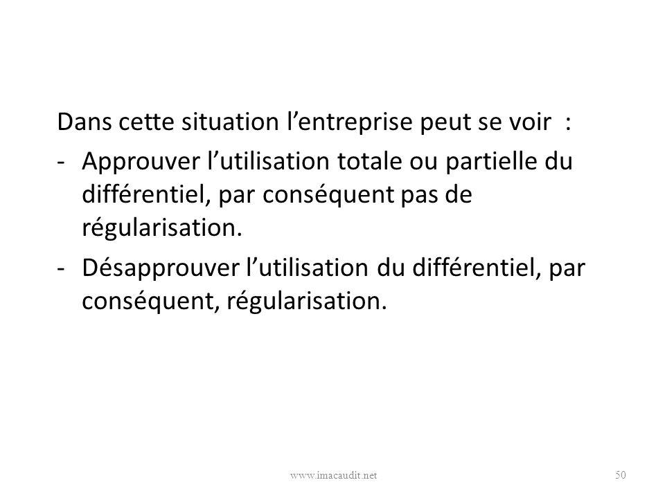 Dans cette situation lentreprise peut se voir : -Approuver lutilisation totale ou partielle du différentiel, par conséquent pas de régularisation. -Dé