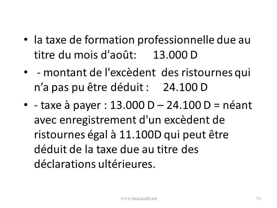 la taxe de formation professionnelle due au titre du mois d'août: 13.000 D - montant de l'excèdent des ristournes qui na pas pu être déduit : 24.100 D