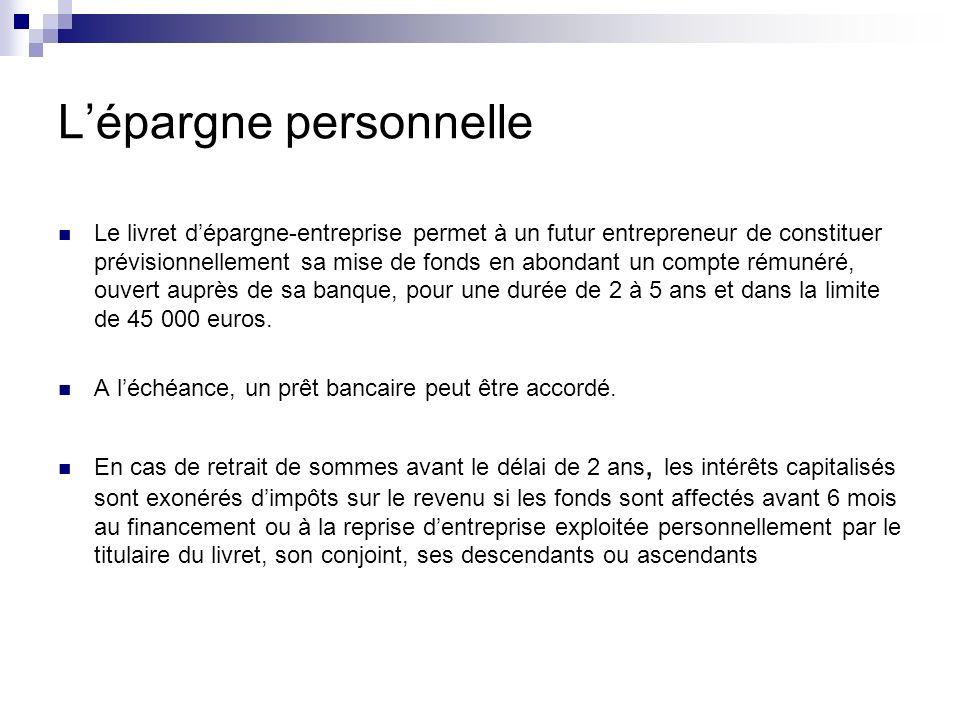 Lépargne personnelle Le livret dépargne-entreprise permet à un futur entrepreneur de constituer prévisionnellement sa mise de fonds en abondant un com