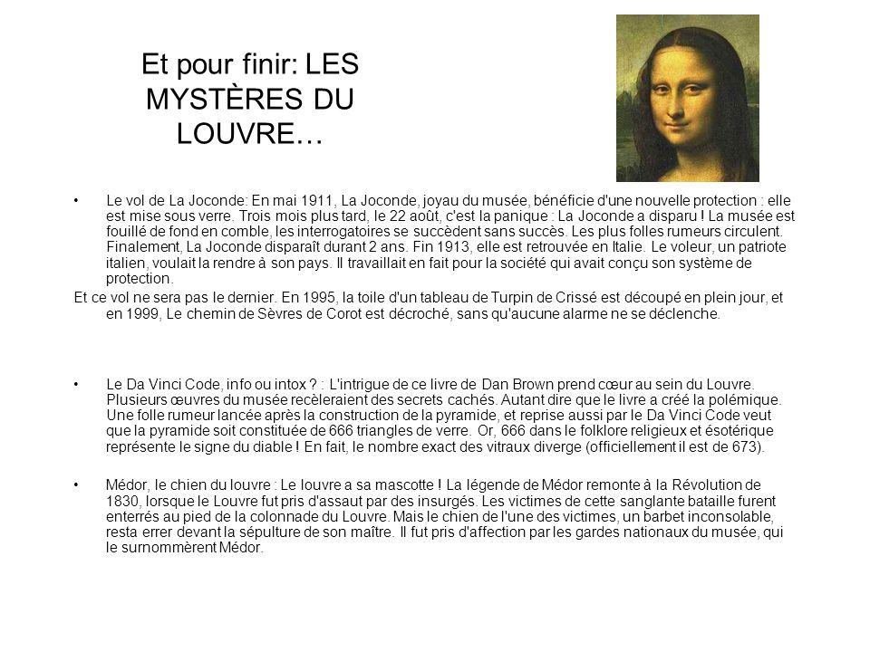Et pour finir: LES MYSTÈRES DU LOUVRE… Le vol de La Joconde: En mai 1911, La Joconde, joyau du musée, bénéficie d'une nouvelle protection : elle est m