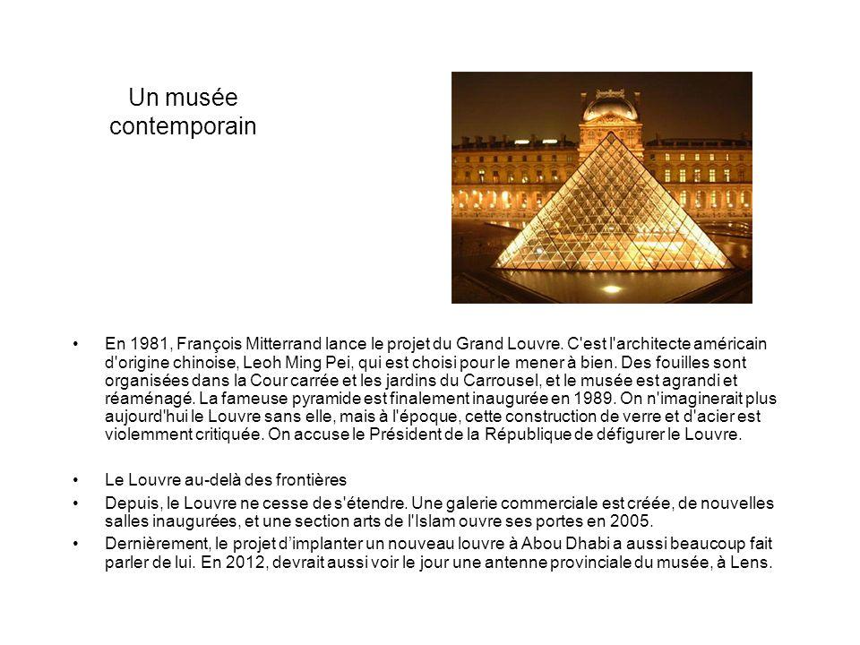Un musée contemporain En 1981, François Mitterrand lance le projet du Grand Louvre. C'est l'architecte américain d'origine chinoise, Leoh Ming Pei, qu