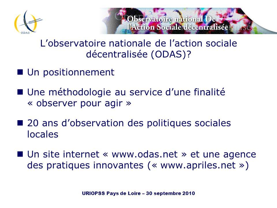 URIOPSS Pays de Loire – 30 septembre 2010 Lobservatoire nationale de laction sociale décentralisée (ODAS)? Un positionnement Une méthodologie au servi