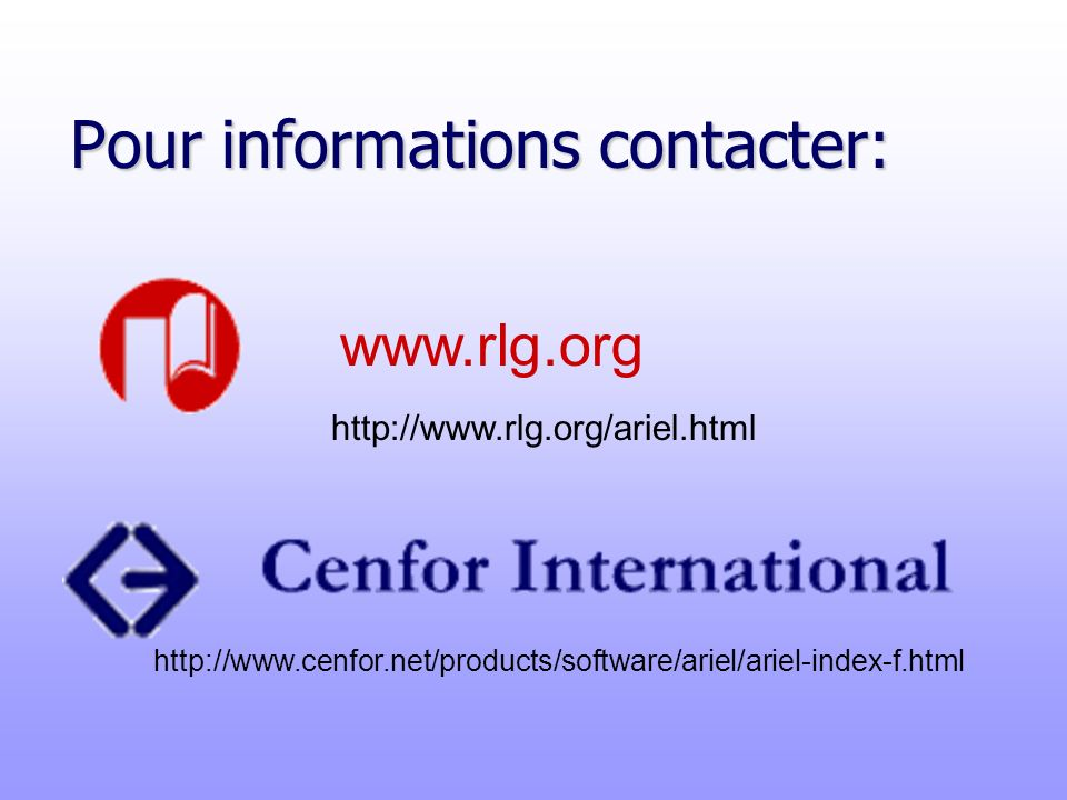 www.rlg.org http://www.rlg.org/ariel.html Pour informations contacter: http://www.cenfor.net/products/software/ariel/ariel-index-f.html