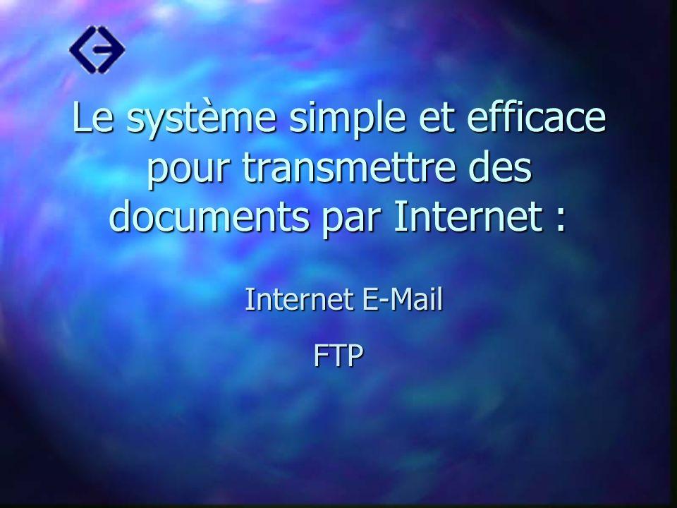 Le système simple et efficace pour transmettre des documents par Internet : Internet E-Mail FTP