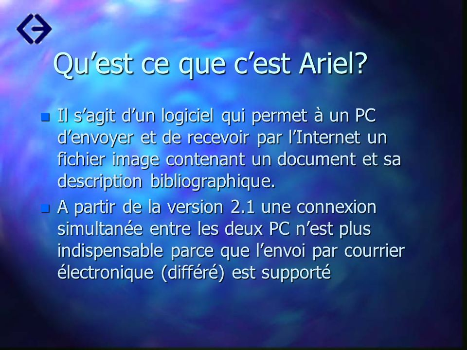 Quest ce que cest Ariel? n Il sagit dun logiciel qui permet à un PC denvoyer et de recevoir par lInternet un fichier image contenant un document et sa