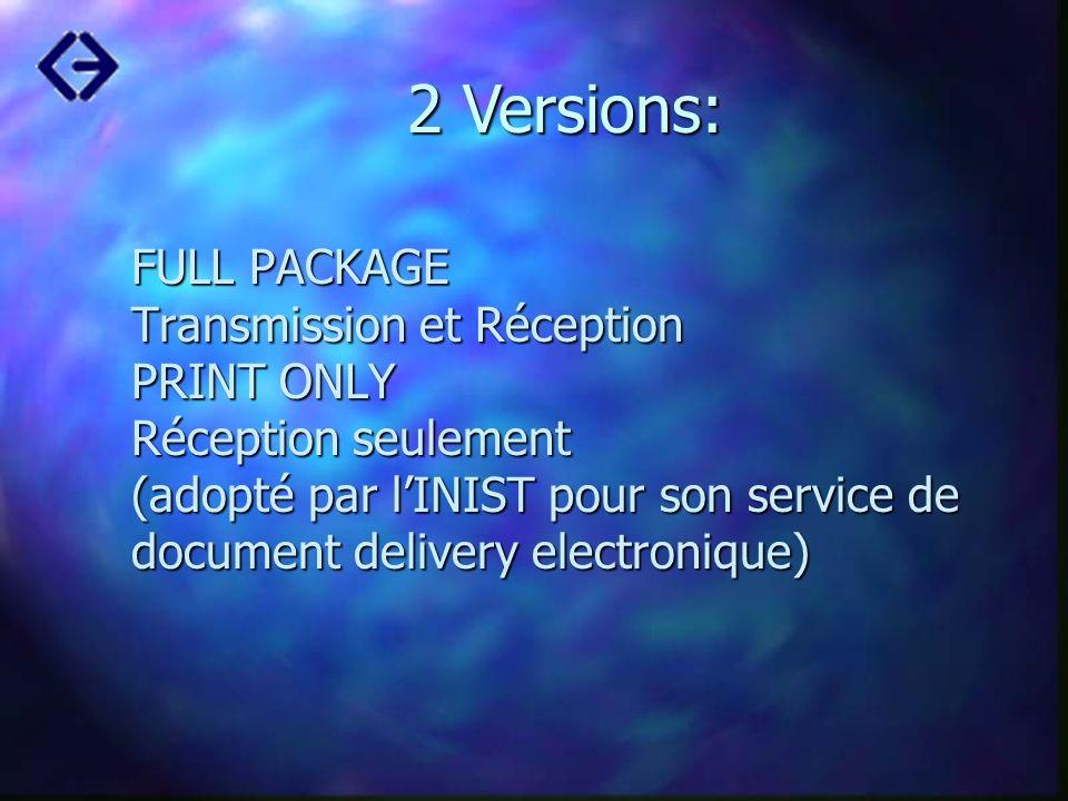 FULL PACKAGE Transmission et Réception PRINT ONLY Réception seulement (adopté par lINIST pour son service de document delivery electronique) 2 Version